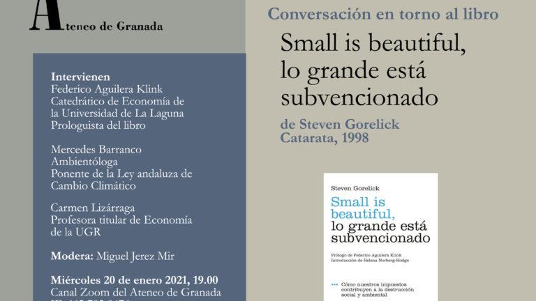 Ateneo de Granada | Conversación en torno al libro Small is beautiful, lo grande está subvencionado
